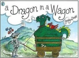 A Dragon in a Wagon written and illustrated by Lynley Dodd. A young knight pulls a green dragon in a wooden cart.