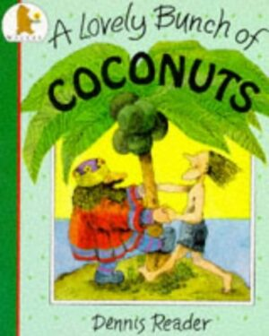 A Lovely Bunch of Coconuts written and illustrated by Dennis Reader. A King and another man wearign shorts dance around a coconut palm tree on a little island.