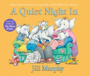 A Quiet Night In written and illustrated by Jill Murphy, publshed by Walker Books. A family of elephants sitting on a sofa listening to daddy elephant read a story book.