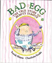 Bad Egg, The True Story of Humpty Dumpty written by Sarah hayes and illustrated by Charlotte Voake. A egg shaped man wearing shirt and trousers sits on a wall juggling a yellow, green and blue toy building blocks.