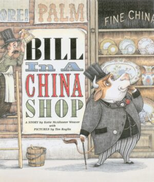 Bill in a China written by Katie McAllaster and illustrated by Tim Raglin. A bull wearing a suit and top hat stands on two legs whilst browsing a shop window display of china plates, jugs and urns.
