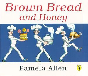 Brown Bread and Honey written and illustred by Pamela Allen. Three chefs stride to the right each carrying a tray of food.