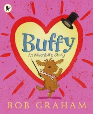 Buffy, An Adventure Story written and illustrated by Bob Graham. A dancing dog waving a wand in front of a love heart outlined in red, whilst a top hat flys in the air.