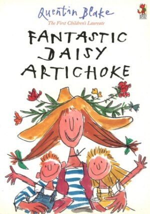 Fatastic Dasy Artichoke written and illustrated by Quentin Blake. A smiley lady wearing a large straw hat deorated with pretty flowers and a blue striped top, hugs a boy and a girl in each arm.
