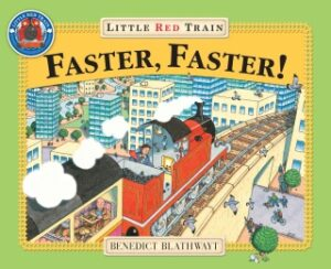 Faster Faster Little Red Train written and illustrated by Benedict Blathwayt. A red steam train puffs over a bridge.