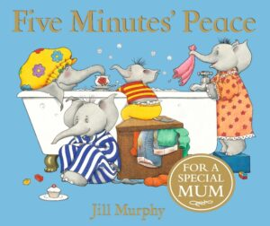 Five Minutes Peace written adn illustrated by Jill Murphy. Mummy elephant is in a big bubbly bath wearing a flowery shower cap, while her elephant children offer her a flannel and a cup of tea.