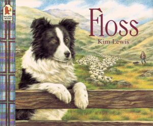 Floss written and illustrated by Kim Lewis. A sheepdog rests its two front paws on a wooden gate, while behind a shepherd herds a flock of sheep through a green valley.