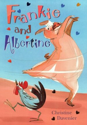 Frankie and Albertine written and illustrated by Christine Davenier. A large pig twirls whilst dancing on its two hind trotters, while a cockrel joins in the dance.