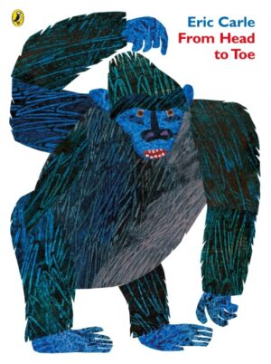 From Head to Toe, written and illustrated by Eric Carle. A big blue gorilla stands touching his head wth one hand and touching his toes with the other.