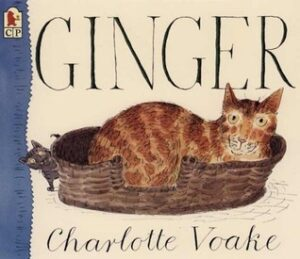 Ginger written and illustrated by Charlotte Voake. A ginger cat sits curled up in its basket eyes wide open, while peeping round the basket is a black kitten.