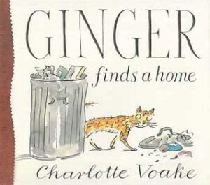 Ginger Finds a Home written and illustrated by Charlotte Voake.A ginger cat slinks past a dustbin full of rubbish, with its lid on the ground and rubbish strewn about.