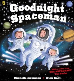 Goodnight Spaceman written by Michelle Robinson and illustrated by Nick East. A dad and his two boys are on a spacewalk, wearing space suits and helmets, with planets, the Milk Way and shooting stars around them.