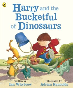 Harry and the Bucketful of Dinosaurs written by Ian Whybrow and illustrated by Adrian Reynolds. A boy holding a blue bucket stomps along a lane, surrounded by small dinosaurs.