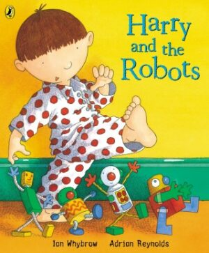 Harry and the Robots written by Ian Whybrow and illustrated by Adrian Reynolds. A boy in red and white spotty pyjamas stomps along surrounded by litte robots.