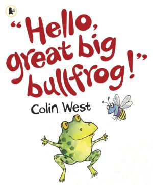 Hello Great Big Bullfrog written and illustrated by Colin West. A frog jumps in the air as a fly hovers nearby.