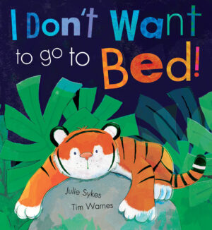 I don't want to go to bed written by Juie Sykes and illustrated by Tim Warnes. Cover illustration shows a tiger cub relaxing on a rock with a jungle scene and night sky behind.