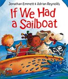 If We Had a Sailboat written by Jonathan Emmett and illustrated by Adrian Reynolds. A boy, girl and a dog are aboard a sailboat boat with a skull and cross bones pirate flag.