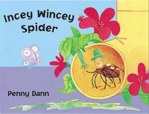 Incey Wincey Spider written and illustratd by Penny Dann. A smiley spider, wearing a tall green hat, sits in the opening of a yellow drainpipe, surrounded by red flowers.