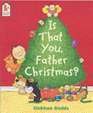 Is that you Father Christmas? written and illustrated by Siobhan Dodds. A girl holding a teddy peeps from behind a Christmas tree, topped with an angel, and surrounded by a cat, dog and a toy pull-along truck filled with toys.