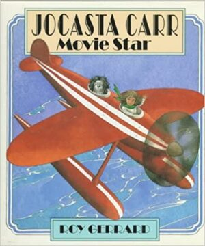 Jocasta Carr Movie Star, written and illustrated by Roy Gerrard. A girl, sitting in the cockpit and flying a smalll red aeroplane. A dog sits in the seat behind her.