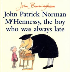 John Patrick Norman McHennessy, the boy who was always late written and illustrated by John Burningham. A cross looking teacher, with a big nose and long fingers, teacher stands hunched over a school desk while a boy stands facing him.