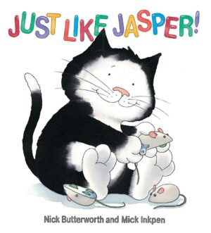 Just Like Jasper written by Nick Butterworth and illustrated by Mick Inkpen. A smiley black and white cats sits on his bottom, playing with with three wind-up toy mice.