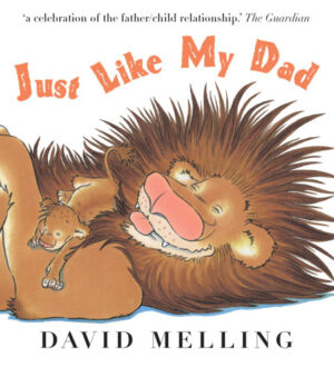 Just Like My Dad written and illustrated by David Melling. A daddy lion is cuddling his little lion cub.