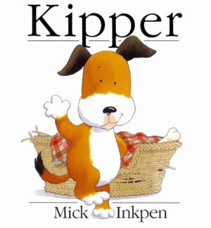 Kipper written and illustrated by Mick Inkpen. A brown and white puppy waves hello as stands on two legs in front of his old wicker dog basket, inside which is a comfy looking blanket and a bone.