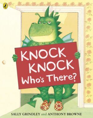 Knock Knock Who's There? written by Sally Grindley and illustrated by Anthony Browne. In an open doorway a green winged-dragon, wearing slippers, stands up holding a sign with the book title on it.