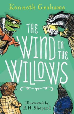 Wind in the Willows written by Keneth Graham ad illustrated by E.H Shepard. Individual illustrations of a toad, badger, vole and mole are set against a green background.