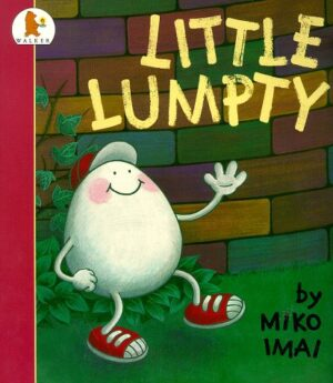 Little Lumpty, written and illustrated by Miko Imai. Humpty Lumpty with red baseball cap and boots, smiling happily as he walks iin front of a large wall.