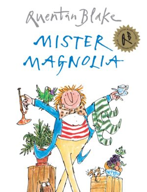 Mister Magnolia, written and illustrated by Quentin Blake, A very jolly looking Mr Magnolia in bright clothes and bow tie, holding a trumpet in one hand and a tea cup in the other.