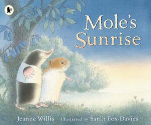 Moles' Sunrise, written by Jeanne Willis and illustrated by Sarah Fox-Davies, Mole with his dear friend Vole, in a field watching the sun rise.