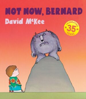 Not now, Bernard, written and illustrated by David McKee. Bernard, a little boy, is looking up at a monster who is standing on a rock.