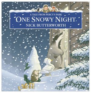 One Snowy Night, a tale from Percy's park, written and illustrated by Nick Butterworth, A badger, some ducks, a hedgehog and some mice are on the step of Percy's cabin, on a cold, snowy night.
