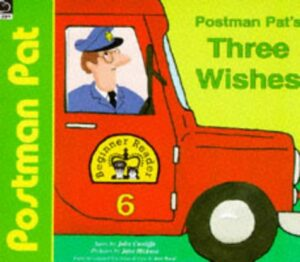Postman Pat's Three Wishes by John Cunliffe. Cover picture shows a man in a blue postal uniform driving  a red van.