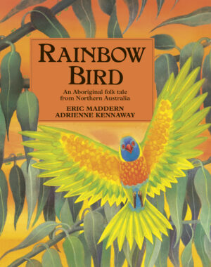 Rainbow Bird an Aboriginal Folk Tale from Northern Australia, written and illustrated by Eric Maddern and Adrienne Kennaway. A Beautiful rainbow coloured bird flutterning its wings by the branches of a Eucalyptus tree.