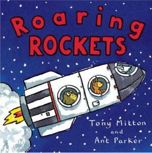 Roaring Rockets, written and illustrated by Tony Mitton and Ant Parker. a shiny white rocket is roaring through space with three animal astronauts at each of its windows.