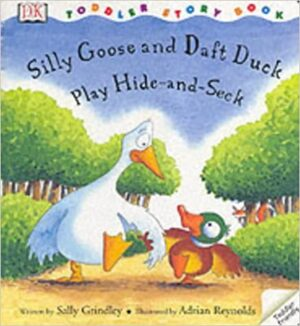 Siily Goose and Daft Duck Play Hide and Seek written by Sally Grindley and illustrated by Adrian Reynolds. A large goose and little duck stroll wing in wing down a path lined by trees and bushes.