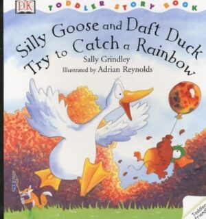 Silly Goose and Daft Duck try to catch a Rainbow, written by Sally Grindley and illustrated by Adrian Reynolds. A white goose goose is flapping around and a ittle duck is holding onto the strig of a large balloon.