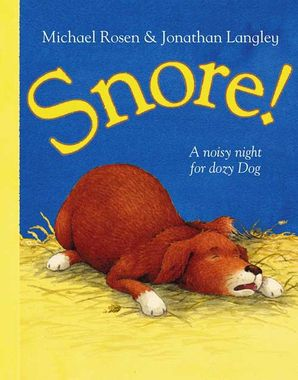 Snore, written and illustrated by Miichael Rosen and Jonathon Langley. A brown dog is fast asleep, lying on some soft straw.