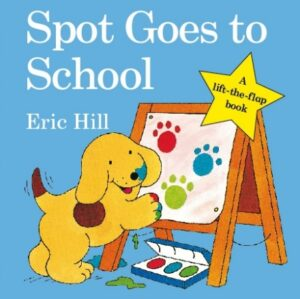 Spot Goes to School written and illustrated by Eric Hill. A yellow puppy with a brown spot on its side, akes colourful paw paint prints on an easel.