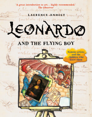 Leonardo and the Flying Boy, written and illustrated by Laurence Anholt. An easel with a painting of Leonardo and the Flying boy, Leonardo is holding his painting of the Mona Lisa.