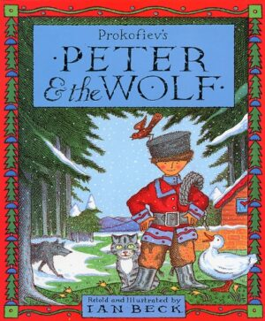 Peter and the Wolf written and illustrated by Ian Beck. A boy, dressed in a fur hat, red coat, brown trousers and black boots, carrying a length of rope over his shoulder as he stands by a dark wood with a cat, duck and a wolf nearby.