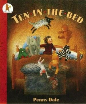 Ten in a Bed, written and illustrated by Penny Dale. A boy is sitting in his bed surrounded by all his toys that are either in the bed, climbing in or jumping up and down on the bed.