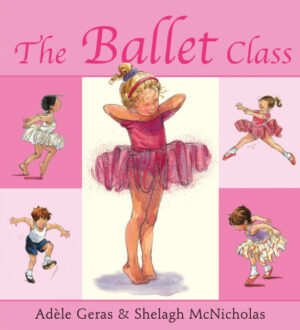 The Ballet Class, written and illustrated by Adele Geras and Shelagh McNicholas. A girl in a pink tutu is in the centre of the page and pictures surroundiing this show her dancing in other outfits and positions.
