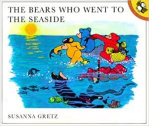 The Bears who went to the Seaside written and illustrated by Susan Gretz. Five bear dive and swim in the sea.