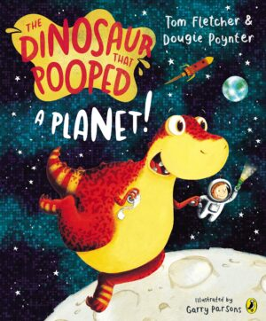 The Dinosaur that Pooped a Planet written by Tom Fletcher and Dougie Poynter and illustrated by Garry Parsons. An orange and yellow dinosaur floats in space, holding a loo roll in one hand and in the other the hand of a boy wearing an astronaut sut and helmet and shining a torch. The Moon is below and planet Earth behind them, along with a zooming rocket.