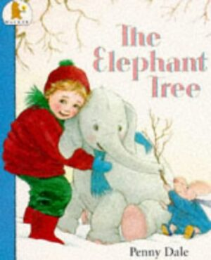 The Elephant Tree, written and illustrated by Penny Dale. A girl in a red jumper and woolly hat is cuddling a baby elephant.