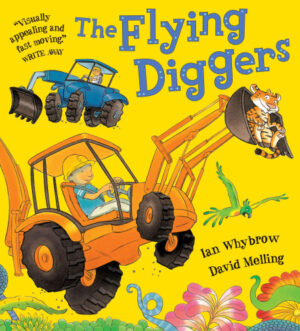 The Flying Diggers, written by Ian Whybrow and illustrated by David Melling. A bright yellow digger and a smaller blue digger in the background.